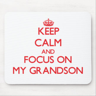 Keep Calm and focus on My Grandson Mouse Pad