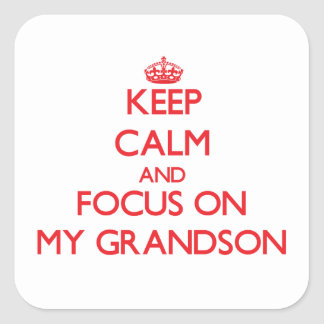 Keep Calm and focus on My Grandson Square Sticker