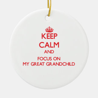 Keep Calm and focus on My Great Grandchild Christmas Ornament