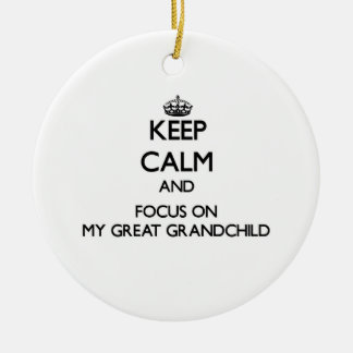 Keep Calm and focus on My Great Grandchild Christmas Tree Ornaments