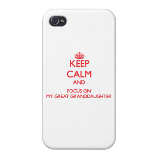 Keep Calm and focus on My Great Granddaughter iPhone 4 Case