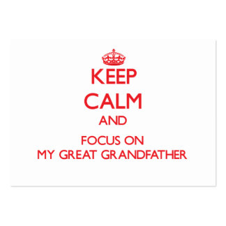 Keep Calm and focus on My Great Grandfather Business Card Templates