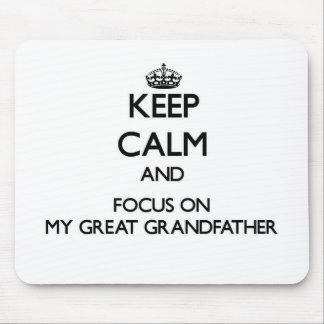 Keep Calm and focus on My Great Grandfather Mouse Pad