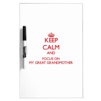 Keep Calm and focus on My Great Grandmother Dry Erase Whiteboards
