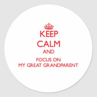 Keep Calm and focus on My Great Grandparent Classic Round Sticker