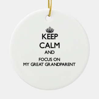 Keep Calm and focus on My Great Grandparent Christmas Tree Ornament