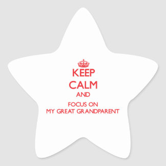 Keep Calm and focus on My Great Grandparent Star Sticker