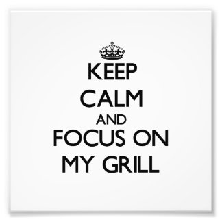 Keep Calm and focus on My Grill Photograph