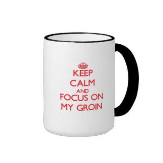 Keep Calm and focus on My Groin Ringer Coffee Mug