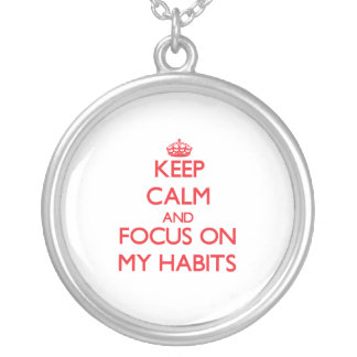 Keep Calm and focus on My Habits Jewelry