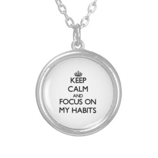 Keep Calm and focus on My Habits Personalized Necklace