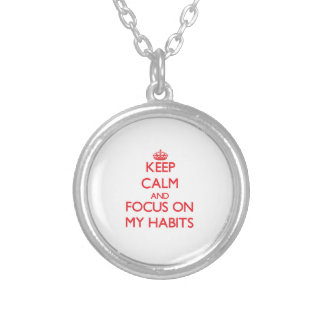 Keep Calm and focus on My Habits Necklaces
