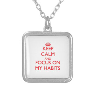 Keep Calm and focus on My Habits Pendant