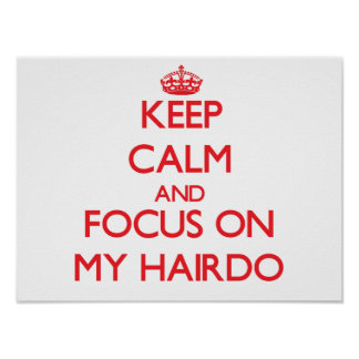 Keep Calm and focus on My Hairdo Poster