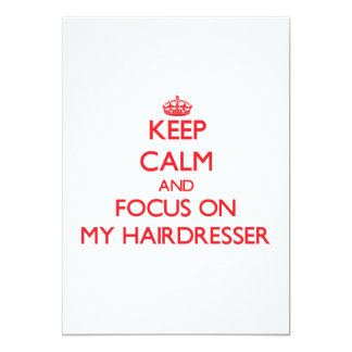 Keep Calm and focus on My Hairdresser 5x7 Paper Invitation Card