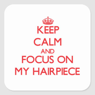 Keep Calm and focus on My Hairpiece Square Stickers