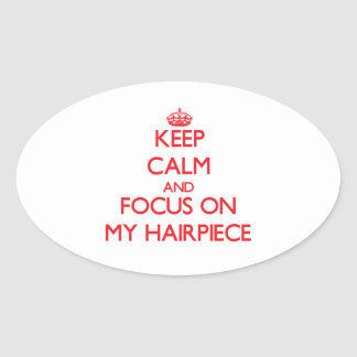 Keep Calm and focus on My Hairpiece Sticker