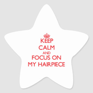 Keep Calm and focus on My Hairpiece Star Sticker