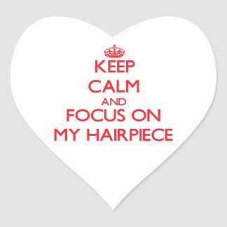 Keep Calm and focus on My Hairpiece Heart Sticker
