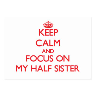 Keep Calm and focus on My Half Sister Business Cards