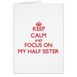 Keep Calm and focus on My Half Sister Greeting Card