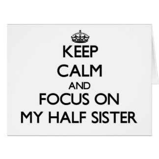 Keep Calm and focus on My Half Sister Large Greeting Card