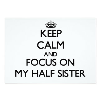 Keep Calm and focus on My Half Sister 5x7 Paper Invitation Card