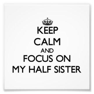 Keep Calm and focus on My Half Sister Art Photo