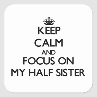 Keep Calm and focus on My Half Sister Stickers