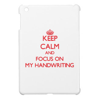 Keep Calm and focus on My Handwriting iPad Mini Case