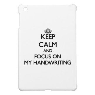 Keep Calm and focus on My Handwriting iPad Mini Covers