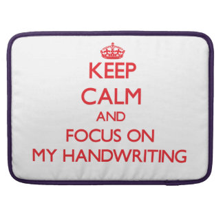 Keep Calm and focus on My Handwriting MacBook Pro Sleeves