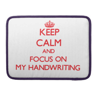 Keep Calm and focus on My Handwriting Sleeves For MacBooks