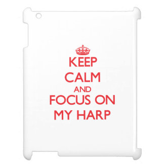 Keep Calm and focus on My Harp iPad Cover