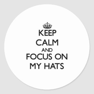 Keep Calm and focus on My Hats Round Stickers