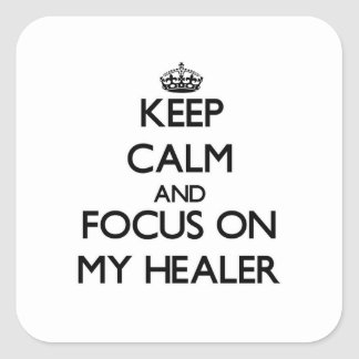 Keep Calm and focus on My Healer Square Sticker