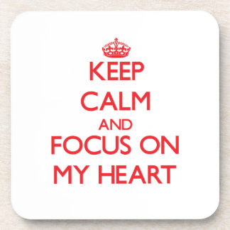 Keep Calm and focus on My Heart Beverage Coaster