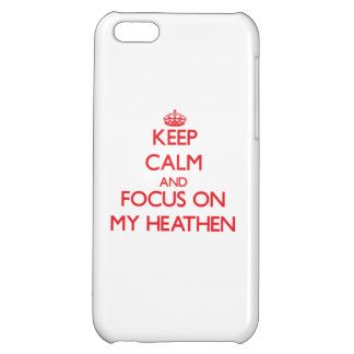 Keep Calm and focus on My Heathen iPhone 5C Covers