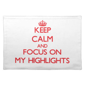 Keep Calm and focus on My Highlights Place Mats