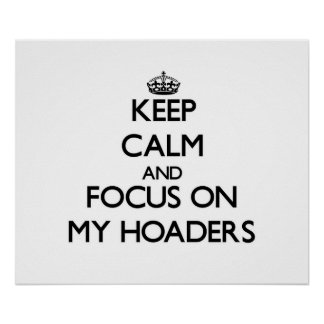 Keep Calm and focus on My Hoaders Print