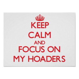 Keep Calm and focus on My Hoaders Posters