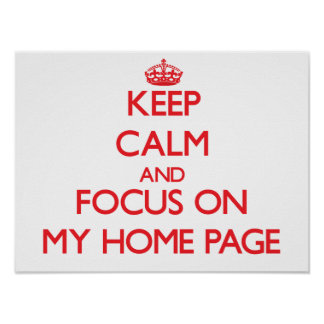 Keep Calm and focus on My Home Page Posters