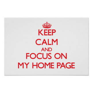Keep Calm and focus on My Home Page Poster