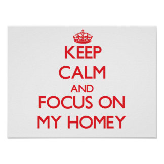 Keep Calm and focus on My Homey Poster