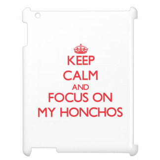 Keep Calm and focus on My Honchos Case For The iPad