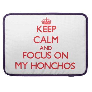 Keep Calm and focus on My Honchos Sleeves For MacBooks