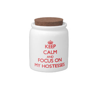 Keep Calm and focus on My Hostesses Candy Dishes