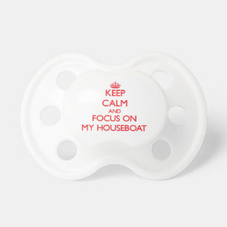 Keep Calm and focus on My Houseboat Pacifier