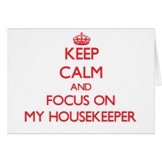 Keep Calm and focus on My Housekeeper Greeting Card
