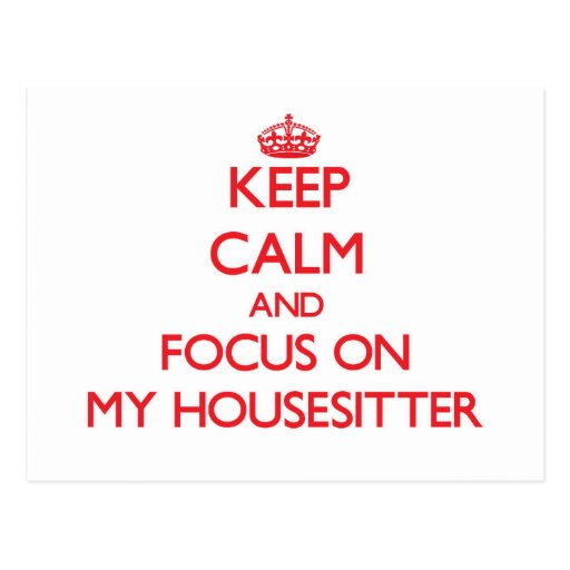 Keep Calm and focus on My Housesitter Post Cards